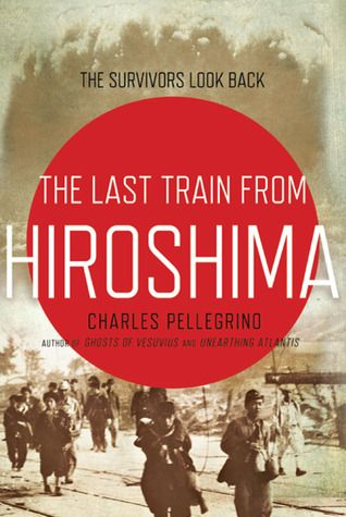 The Last Train from Hiroshima: The Survivors Look Back Audio Book on 10 CDs - Unabridged Reader: Arthur Morey Written by: Charles Pelligrino