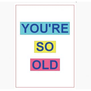 You Are So Old Poster