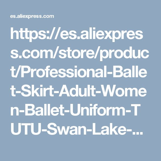 https://es.aliexpress.com/store/product/Professional-Ballet-Skirt-Adult-Women-Ballet-Uniform-TUTU-Swan-Lake-Stage-Costumes-White-Black-5layers-Dance/2220076_32786380752.html