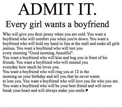 Admit it. Every girl wants a boyfriend..