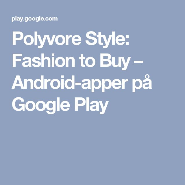 Polyvore Style: Fashion to Buy – Android-apper på Google Play