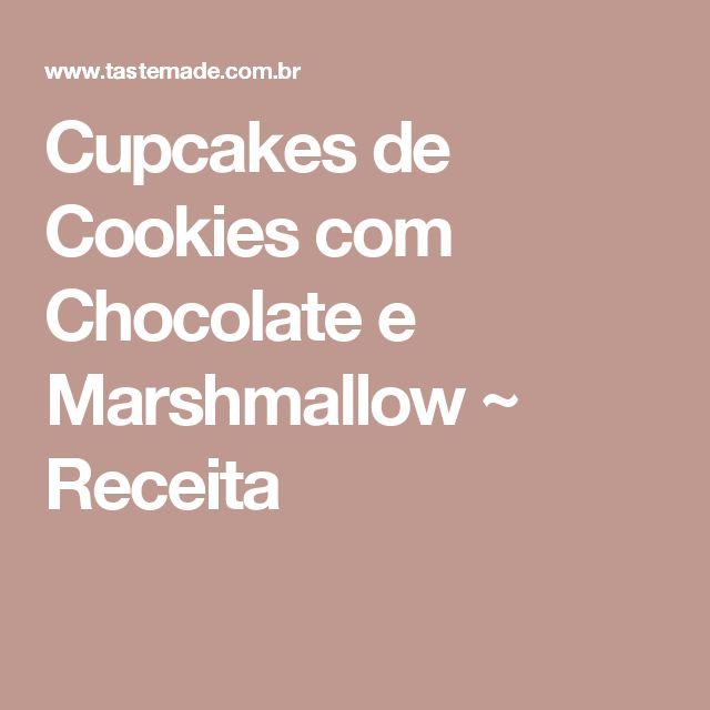 Cupcakes de Cookies com Chocolate e Marshmallow ~ Receita
