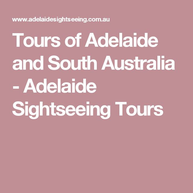 Tours of Adelaide and South Australia - Adelaide Sightseeing Tours