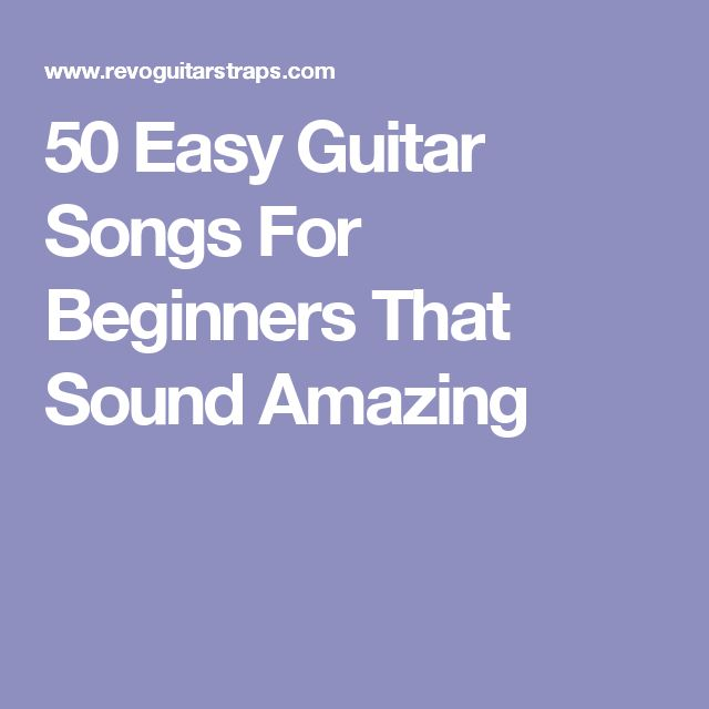 50 Easy Guitar Songs For Beginners That Sound Amazing