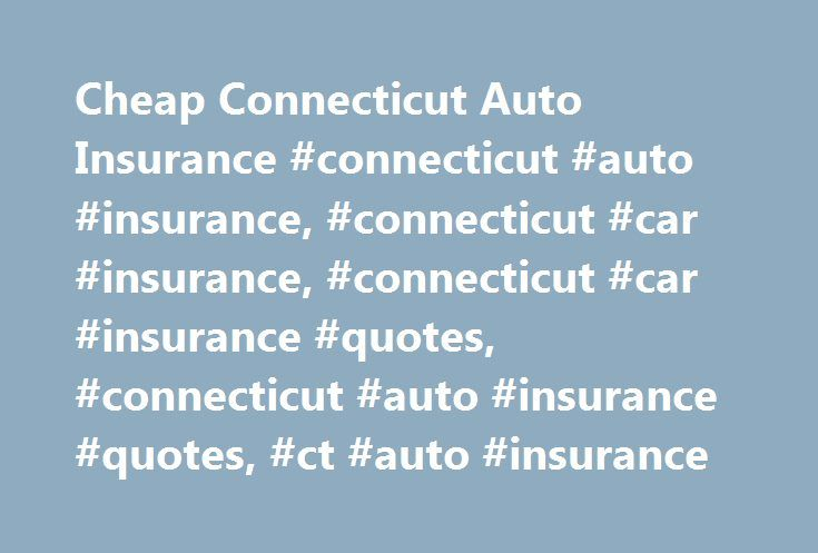 Cheap Connecticut Auto Insurance #connecticut #auto #insurance, #connecticut #car #insurance, #connecticut #car #insurance #quotes, #connecticut #auto #insurance #quotes, #ct #auto #insurance http://idaho.remmont.com/cheap-connecticut-auto-insurance-connecticut-auto-insurance-connecticut-car-insurance-connecticut-car-insurance-quotes-connecticut-auto-insurance-quotes-ct-auto-insurance/  # Connecticut Auto Insurance Online Connecticut Car Insurance Quotes Save Drivers Hundreds of Dollars When…