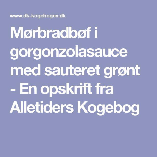 Mørbradbøf i gorgonzolasauce med sauteret grønt - En opskrift fra Alletiders Kogebog