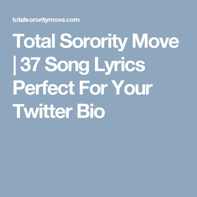 Total Sorority Move | 37 Song Lyrics Perfect For Your Twitter Bio