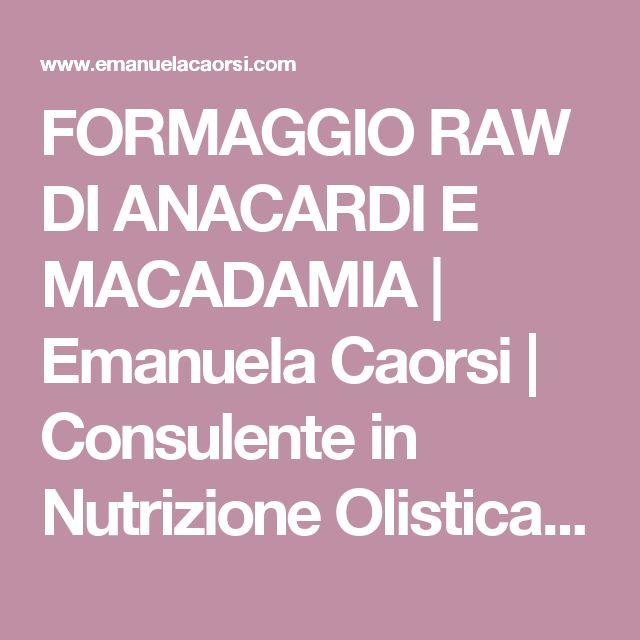 FORMAGGIO RAW DI ANACARDI E MACADAMIA | Emanuela Caorsi | Consulente in Nutrizione Olistica & Raw Chef