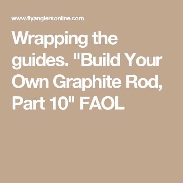 "Wrapping the guides.  ""Build Your Own Graphite Rod, Part 10"" FAOL"