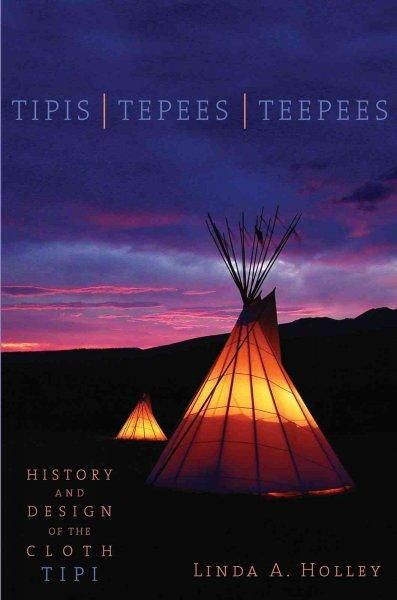 Tipis / Tepees / Teepees: History and Design of the Cloth Tipi (Paperback)