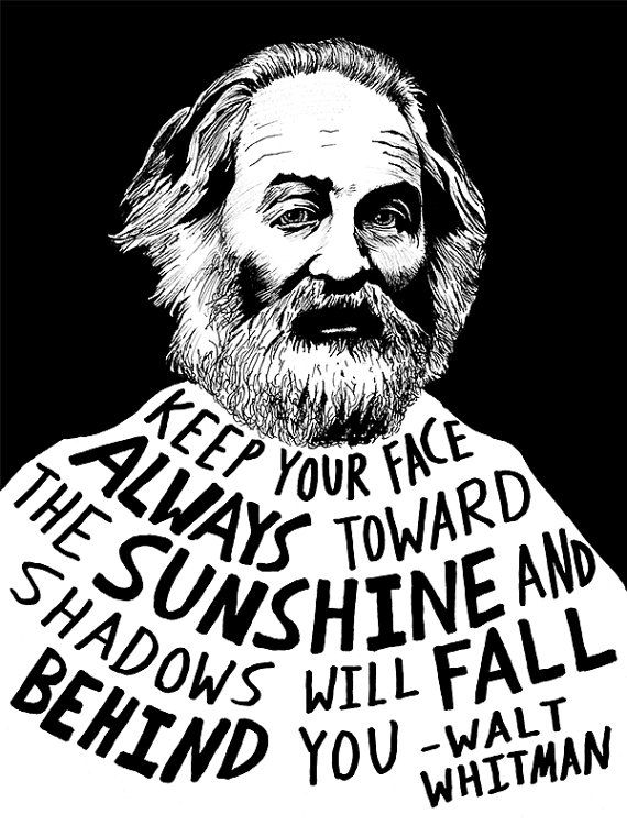 Keep your face always toward the sunshine & shadows will fall behind you. - Walt Whitman #wisdom #waltwhitman