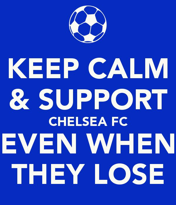 Keep Calm & Support CHELSEA FC Even When They Lose...