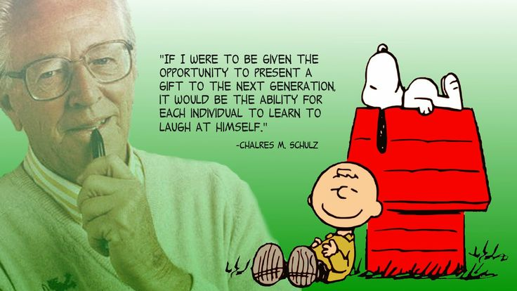 quote:If I were given the opportunity... -Charles Schulz
