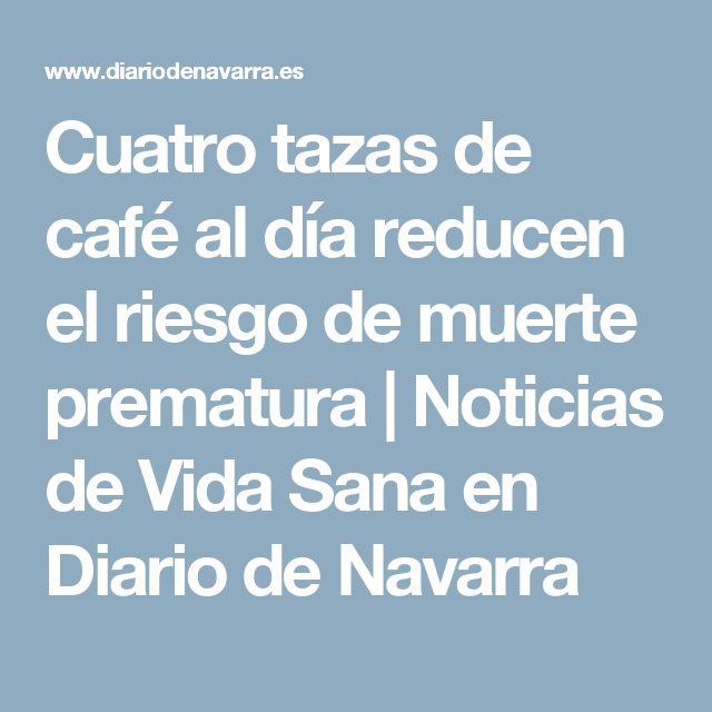 Cuatro tazas de café al día reducen el riesgo de muerte prematura | Noticias de Vida Sana en Diario de Navarra