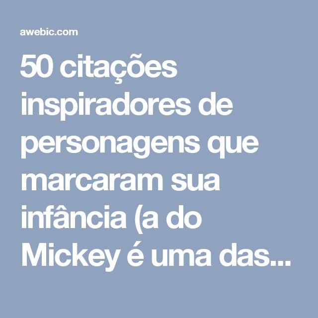 50 citações inspiradores de personagens que marcaram sua infância (a do Mickey é uma das melhores)