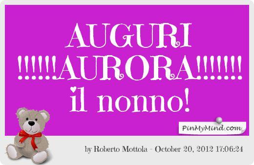 Roberto Mottola - AUGURI !!!!!!AURORA!!!!!!! il nonno!