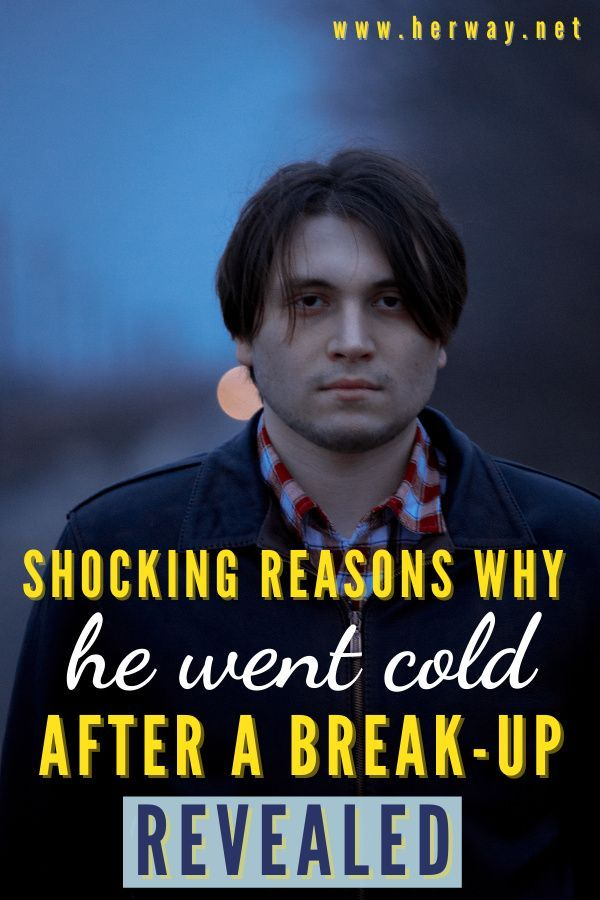 Cold after go why breakup guys do Why Do