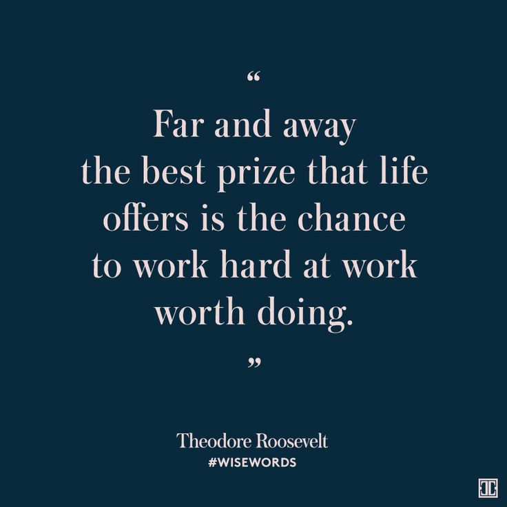 """Far and away the best prize that life offers is the chance to work hard at work worth doing."" — Theodore Roosevelt #WiseWords"