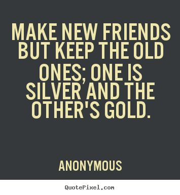 New Quotes About Friendship Mesmerizing Best 25 Quotes About New Friends Ideas On Pinterest  New Friend