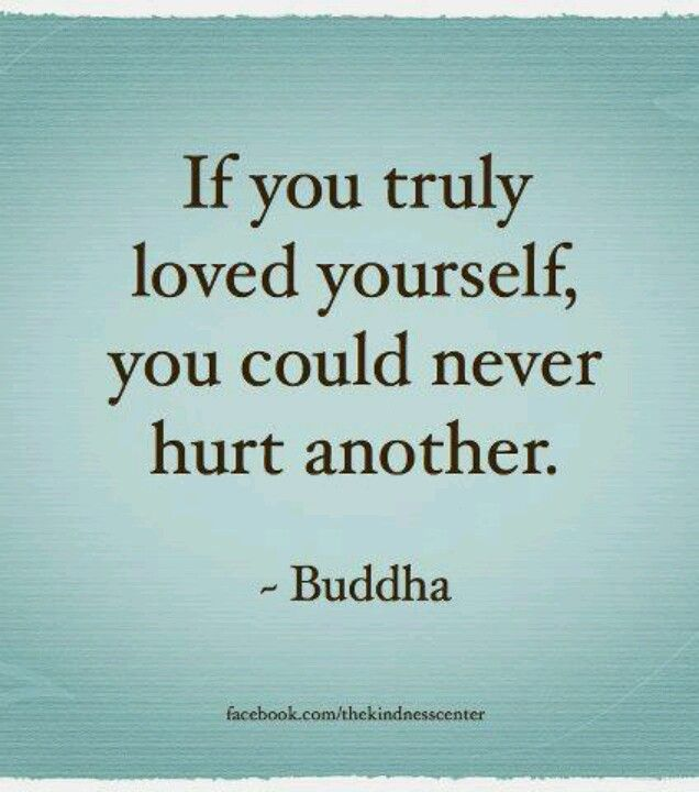 39 if you truly loved yourself you could never hurt another