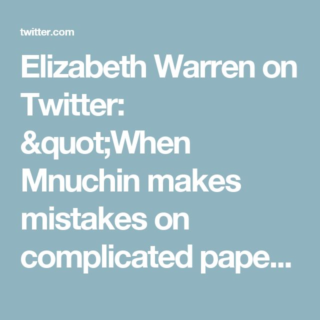 """Elizabeth Warren on Twitter: """"When Mnuchin makes mistakes on complicated paperwork, he asks for forgiveness. When his customers made mistakes, he took their homes."""""""
