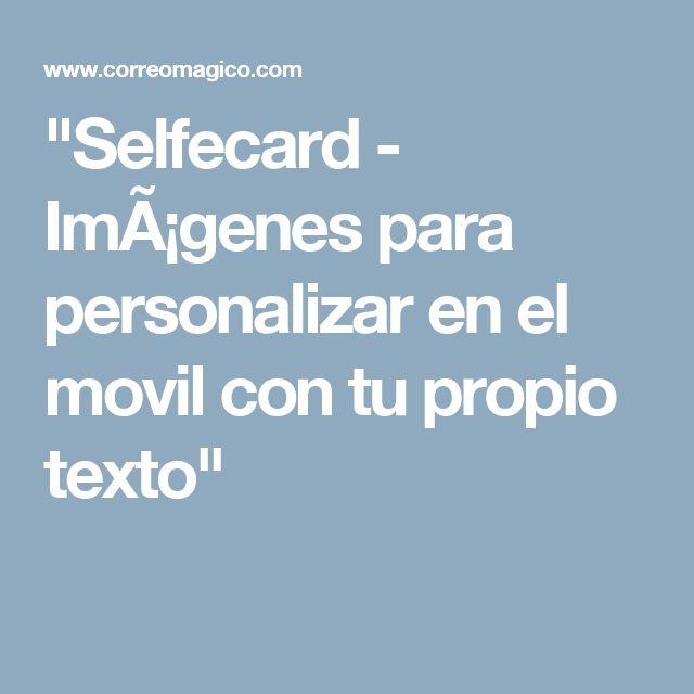 """""""Selfecard - Imágenes para personalizar en el movil con tu propio texto"""""""