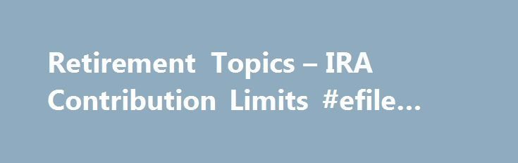 Retirement Topics – IRA Contribution Limits #efile #7004 http://incom.remmont.com/retirement-topics-ira-contribution-limits-efile-7004/  #traditional ira income limits # Like – Click this link to Add this page to your bookmarks Share – Click this link to Share this page through email or social media Print – Click this link to Print this page Retirement Topics – IRA Contribution Limits For 2015 and 2016, your total contributions to all Continue Reading