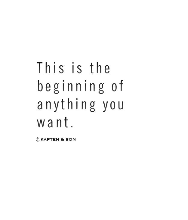this is the beginning of anything you want | quote