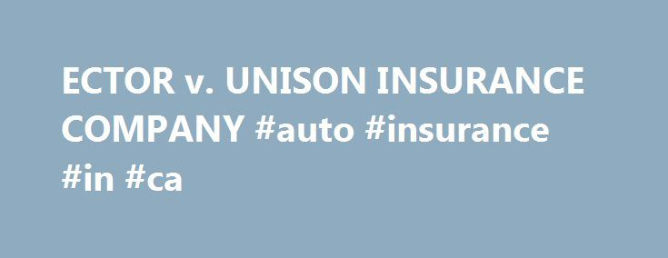 ECTOR v. UNISON INSURANCE COMPANY #auto #insurance #in #ca http://insurances.remmont.com/ector-v-unison-insurance-company-auto-insurance-in-ca/  #unison insurance # Court of Appeals of Georgia. ECTOR v. UNISON INSURANCE COMPANY. No. A97A1579. Decided: September 15, 1997 Daryl V. Yokely, Atlanta, for appellant. Goodman, McGuffey, Aust & Lindsey, William P. Claxton, Atlanta, for appellee. Plaintiff James Ector appeals the trial court's dismissal of his action for failure to prosecute.  …