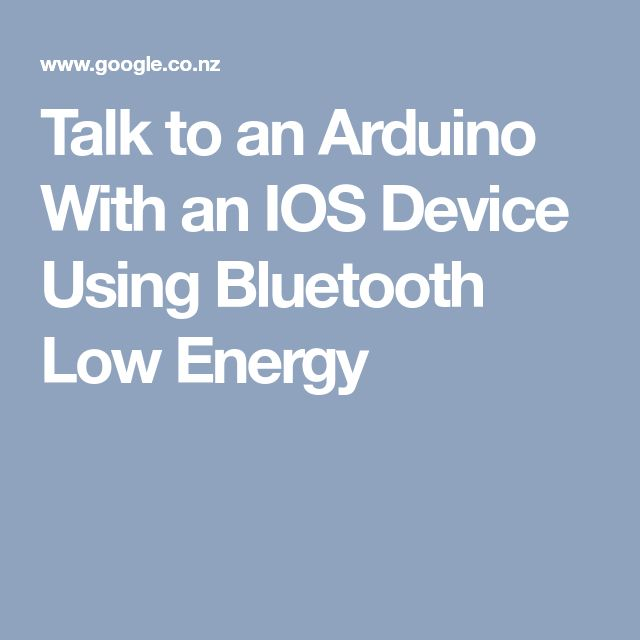 Talk to an Arduino With an IOS Device Using Bluetooth Low Energy