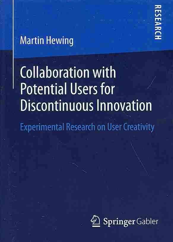 Collaboration With Potential Users for Discontinuous Innovation: Experimental Research on User Creativity