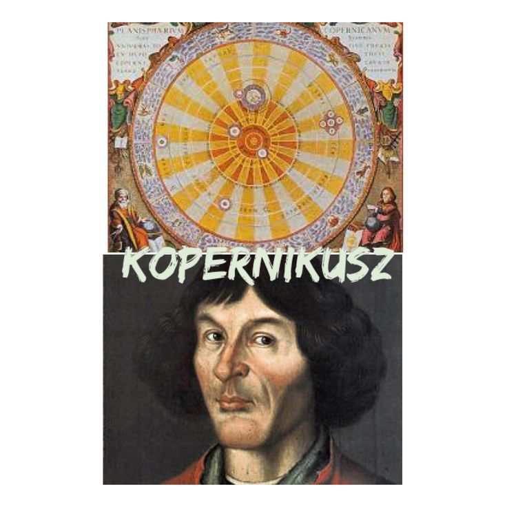 Kopernikusz lengyel csillagász volt,aki azt vetette fel, hogy a világmindenség középpontjában a Nap áll. Ezt heliocentrikus világképnek nevezzük