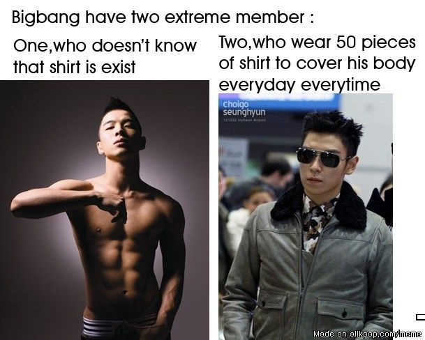 Big Bang's 2 extremes for TOP.. Put a shirt on Taeyang.. Wait nvm.. U would just rip it