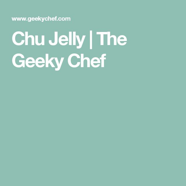 Chu Jelly | The Geeky Chef