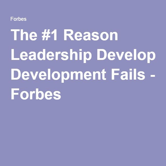 The #1 Reason Leadership Development Fails - Forbes