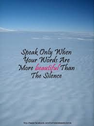 if you have nothing worthy to say, just remain silent.