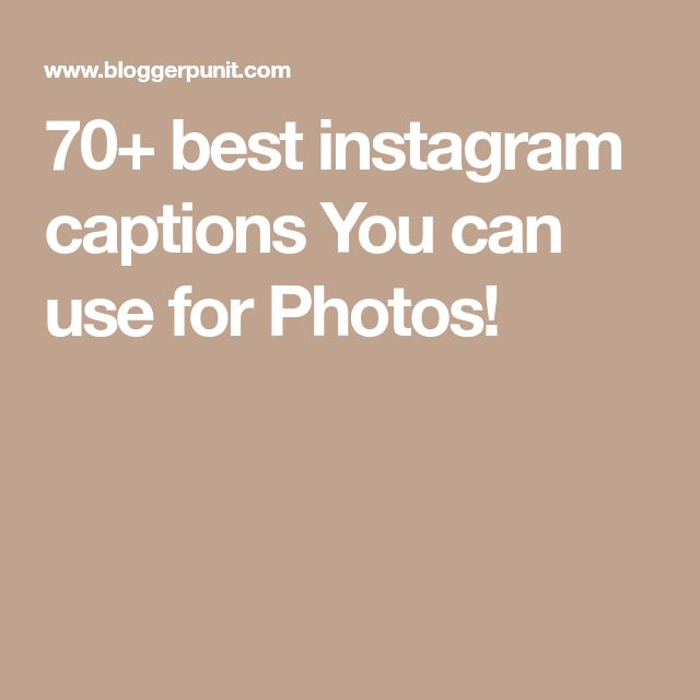 70+ best instagram captions You can use for Photos!