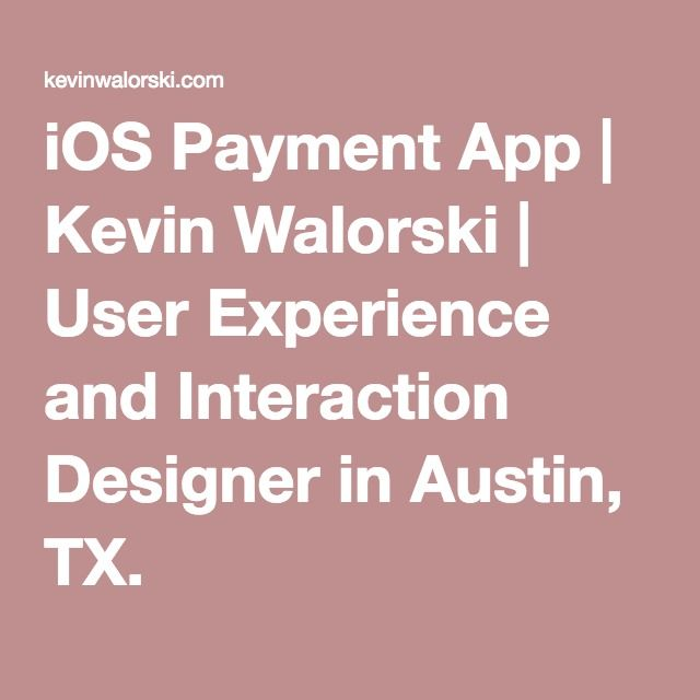 iOS Payment App | Kevin Walorski | User Experience and Interaction Designer in Austin, TX.