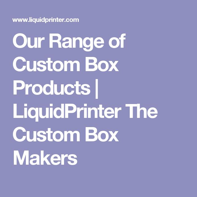 Our Range of Custom Box Products | LiquidPrinter The Custom Box Makers