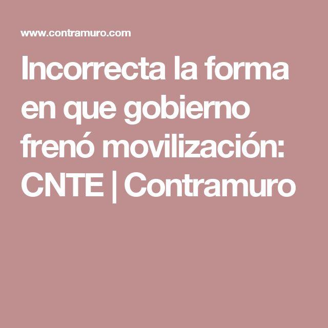 Incorrecta la forma en que gobierno frenó movilización: CNTE | Contramuro