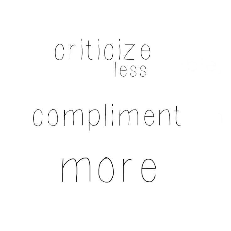 Criticize less / Compliment More