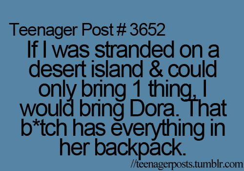 so true! dora omg I'm giggling so much!!