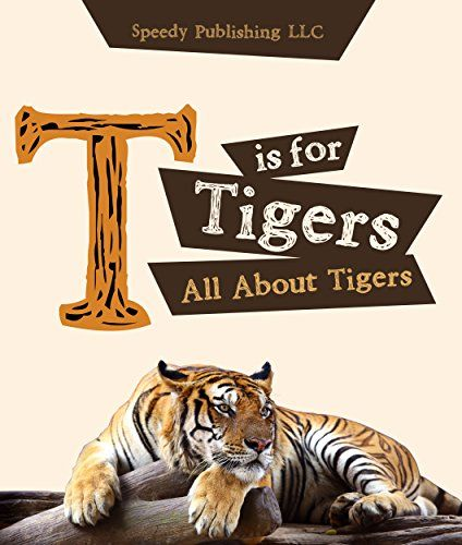 T is For Tigers (All About Tigers) by Speedy Publishing http://www.amazon.com/dp/B00RVZLS94/ref=cm_sw_r_pi_dp_6Y25wb07HFPS3