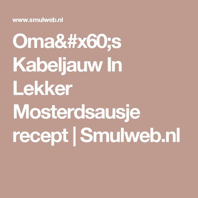 Oma`s Kabeljauw In Lekker Mosterdsausje recept | Smulweb.nl