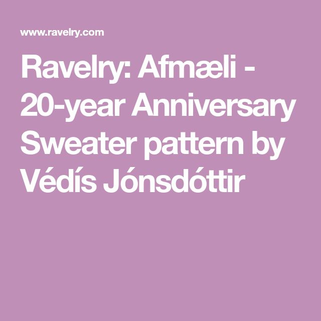 Ravelry: Afmæli - 20-year Anniversary Sweater pattern by Védís Jónsdóttir