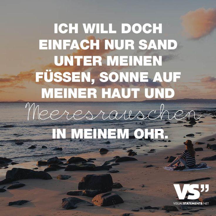 Ich will doch einfach nur Sand unter meinen Füßen, Sonne auf meiner Haut und Meeresrauschen in meinem Ohr.
