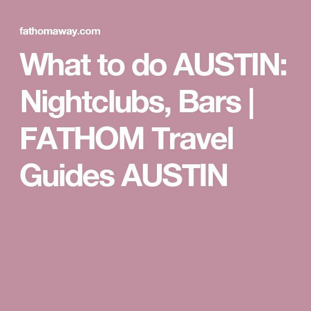 What to do AUSTIN: Nightclubs, Bars |  FATHOM Travel Guides AUSTIN
