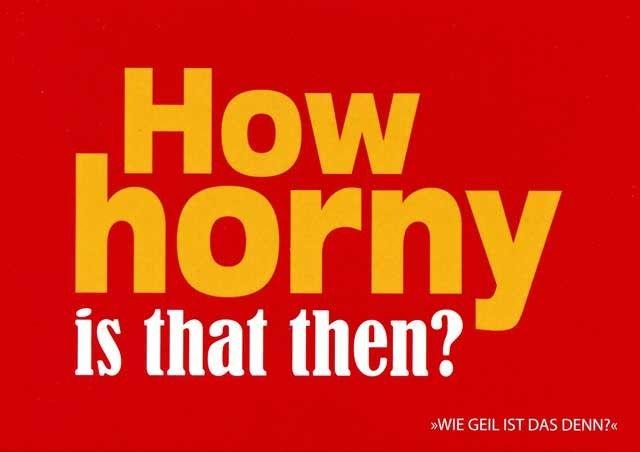 """Postkarte mit lustigen Sprüchen – How horny is that then? - """"Wie geil ist das denn?"""" Postkarten Lustige Sprüche"""