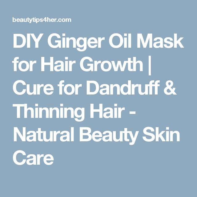 DIY Ginger Oil Mask for Hair Growth | Cure for Dandruff & Thinning Hair - Natural Beauty Skin Care