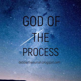 Debbie Ithenumah's Blog: God of The Process